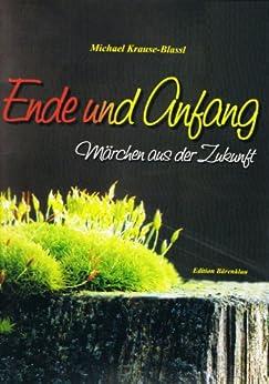 Ende und Anfang - Märchen aus der Zukunft (German Edition) by [Krause-Blassl, Michael]
