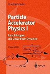 Particle Accelerator Physics I: Basic Principles and Linear Beam Dynamics (v. 1) by Helmut Wiedemann (1999-04-14)