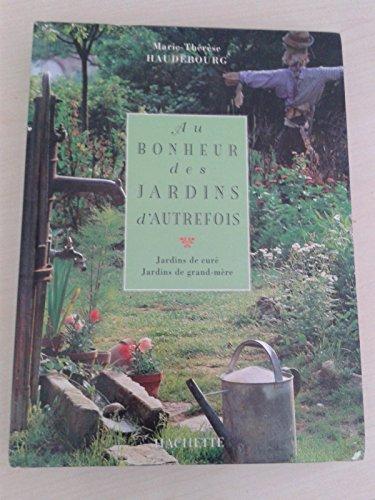 Au bonheur des jardins d'autrefois : Jardins de curé Jardins de grand-mère par Marie-Thérèse Haudebourg