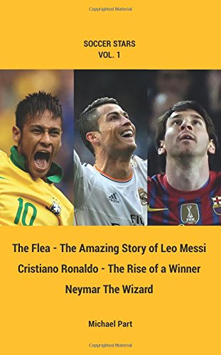 Soccer Stars Series vol. 1: Messi, Ronaldo, Neymar, 3 books in one: The Flea - The Amazing Story of Leo Messi, Cristiano Ronaldo - The Rise of a Winner, Neymar the Wizard.: Volume 1 por Michael Part