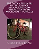 BIG DATA y BUSINESS INTELLIGENCE. Aplicaciones con herramientas de MICROSOFT y ORACLE
