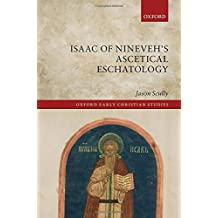 Isaac of Nineveh's Ascetical Eschatology (Oxford Early Christian Studies)