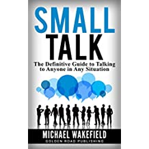 Small Talk: The Definitive Guide to Talking to Anyone in Any Situation (English Edition)