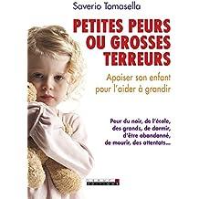 Petites peurs ou grosses terreurs: Apaiser son enfant pour l'aider à grandir