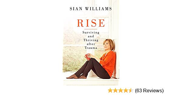 c9909dd098 Rise: A first-aid kit for getting through tough times: Amazon.co.uk: Sian  Williams: 9781474602686: Books