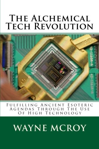 The Alchemical Tech Revolution: Fulfilling Ancient Esoteric Agendas Through The Use Of High Technology