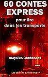 Cover of: 60 contes express pour lire dans les transports   Aloysius Chabossot