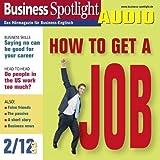 Business Spotlight Audio - How to get a job. 2/2012: Business-Englisch lernen Audio - Sich auf Englisch bewerben