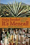 Holy Smoke! It's Mezcal!: A Complete Guide from Agave to Zapotec by Mr. John P. McEvoy (2014-06-10)