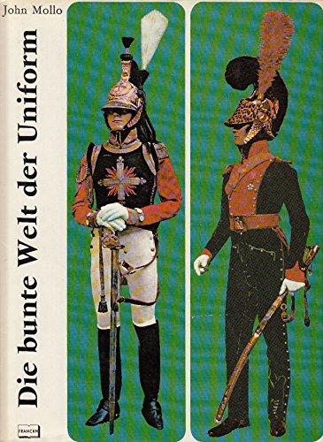 Die bunte Welt der Uniform. 250 Jahre militärische Tracht. 17. - 20. Jahrhundert