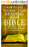How To Get The Most From Reading Your Bible: With 20 Tips And Tricks For A More Fulfilling Reading Experience