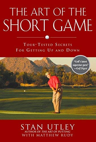The Art of the Short Game: Tour-Tested Secrets for Getting Up and Down by Stan Utley (2007-06-14)
