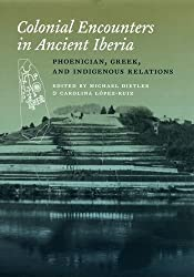 Colonial Encounters in Ancient Iberia: Phoenician, Greek, and Indigenous Relations by Michael Dietler (2009-09-18)