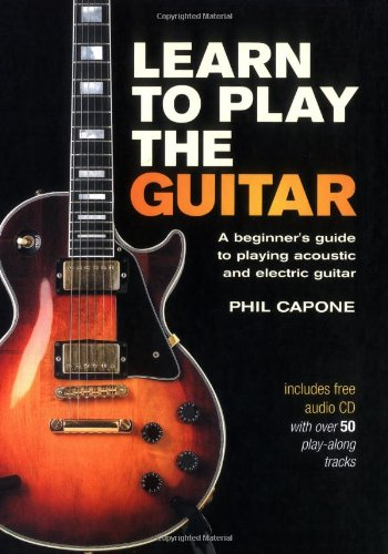 Learn to Play the Guitar: A Beginner's Guide to Playing Accoustic and Electric Guitar por Phil Capone