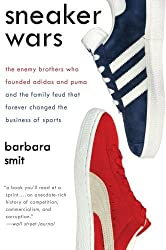 Sneaker Wars: The Enemy Brothers Who Founded Adidas and Puma and the Family Feud That Forever Changed the Business of Sports by Barbara Smit (2009-03-17)