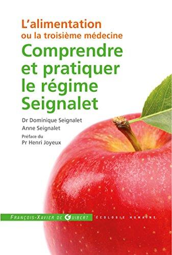 Comprendre et pratiquer le rgime Seignalet: L'alimentation ou la troisime mdecine