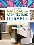 Matériaux et architecture durable - Fabrication et transformations, propriétés physiques et architec: Fabrication et transformations, propriétés physiques et architecturales, approche environnementale