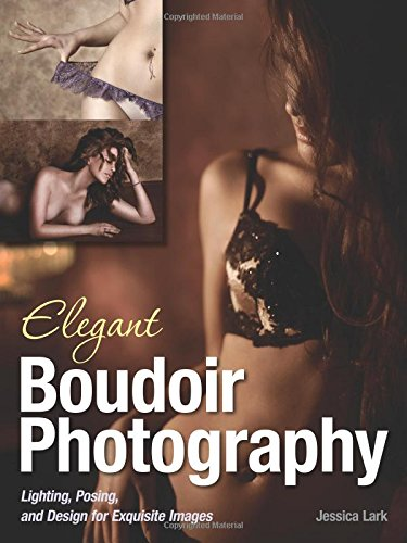 Elegant Boudoir Photography: Lighting, Posing, and Design for Exquisite Images