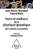 Heurs et malheurs de la physique quantique: Des vérités incroyables