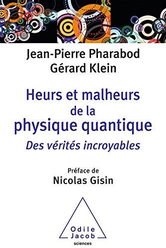 Heurs et malheurs de la physique quantique: Des vérités incroyables (OJ.SCIENCES) par Jean-Pierre Pharabod