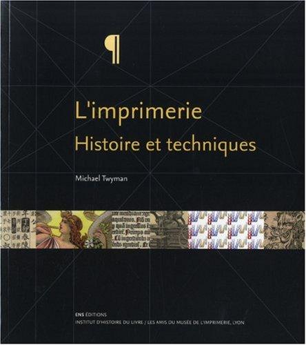 L'imprimerie : Histoire et techniques par Michael Twyman