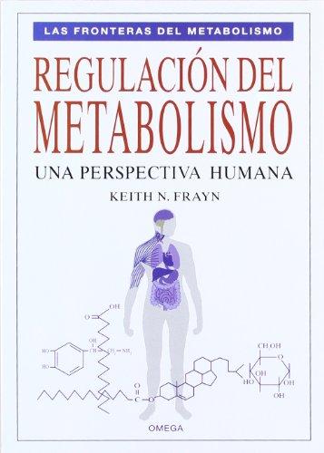 REGULACION DEL METABOLISMO (BIOLOGIA CELULAR Y MOLECULAR) por Keith N. Frayn