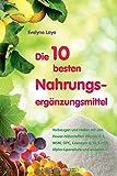 Die 10 besten Nahrungsergänzungsmittel: Vorbeugen und heilen mit den Power-Nährstoffen Vitamin D 3, MSM, OPC, Coenzym Q 10,5-HTP, Alpha-Liponsäure und anderen... - Evelyne Laye