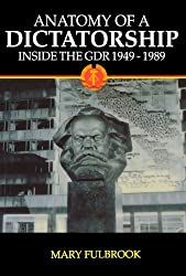 Anatomy of a Dictatorship: Inside the GDR, 1949-1989 by Mary Fulbrook (1995-08-31)
