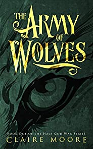 The Army of Wolves: An epic fantasy adventure (The Half-God War Book 1)