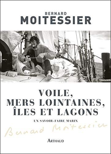 Voile, mers lointaines, îles et lagons (CLASSIQUES ARTH) par Bernard Moitessier