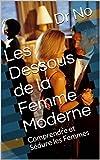 Telecharger Livres Les Dessous de la Femme Moderne Comprendre et Seduire les Femmes (PDF,EPUB,MOBI) gratuits en Francaise