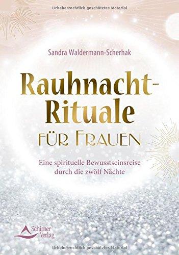 Rauhnacht-Rituale für Frauen: Eine spirituelle Bewusstseinsreise durch die zwölf Nächte (Bedeutung Allerheiligen Halloween)