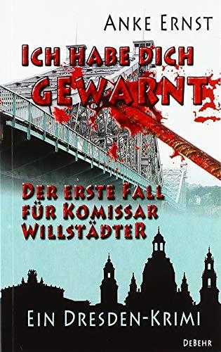 Ich habe dich gewarnt - Der erste Fall für Kommissar Willstädter - Ein Dresden-Krimi