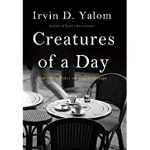 Creatures of a Day: And Other Tales of Psychotherapy (English Edition)