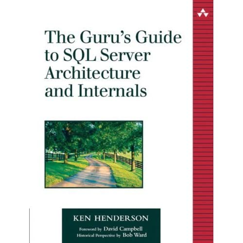 The Guru's Guide to SQL Server Architecture and Internals by Ken Henderson (2003-11-01)