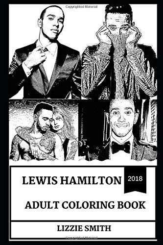 Lewis Hamilton Adult Coloring Book: Greatest Driver in the History of Formula and Legendary Sportsman, Mercedes AMG Racing Driver and Icon Inspired Adult Coloring Book (Lewis Hamilton Books)