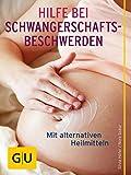 Hilfe bei Schwangerschafts-Beschwerden: Mit alternativen Heilmitteln gesund durch die Schwangerschaft (GU Einzeltitel Partnerschaft & Familie)