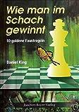 Wie man im Schach gewinnt: 10 goldene Faustregeln - Daniel King
