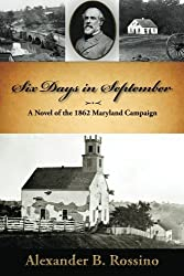 Six Days in September: A Novel of the 1862 Maryland Campaign by Alexander B. Rossino (2015-06-01)