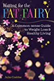 Waiting for the Fat Fairy: A Common-sense Guide to Weight Loss and Healthy Living (English Edition)