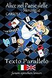 Alice nel Paese delle Meraviglie / Alice in Wonderland - Italiano Inglese - Testo parallelo - in colonne verticali parallele fianco a fianco