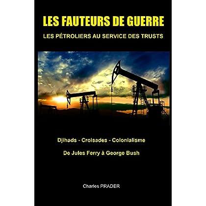 Les fauteurs de guerre: croisades djihads colonialisme, de Jules Ferry a Georges Bush (Histoires des hommes t. 1)
