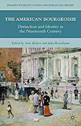 The American Bourgeoisie: Distinction and Identity in the Nineteenth Century (Palgrave Studies in Cultural and Intellectual History) (2010-12-15)