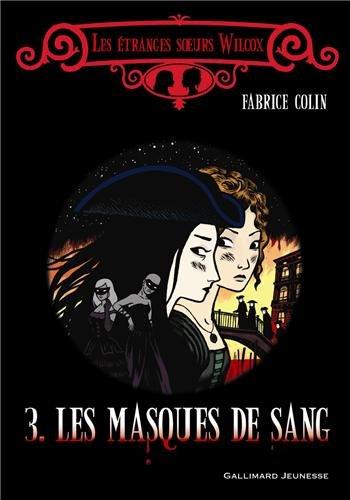Les étranges soeurs Wilcox, Tome 3 : Les masques de sang par Fabrice Colin