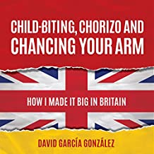 Child-biting, Chorizo and Chancing Your Arm: How I Made It Big in Britain