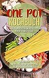 One Pot Kochbuch:  Die einfachsten One Pot Rezepte für die schnelle Küche. One Pot Low Carb   One Pot Vegan und One Pot Pasta
