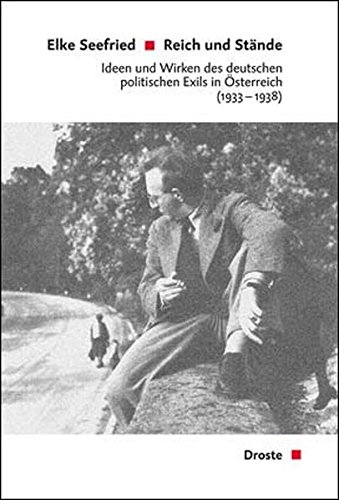 Reich und Stände: Ideen und Wirken des deutschen politischen Exils in Österreich 1933-1938 (Beiträge zur Geschichte des Parlamentarismus und der politischen Parteien)