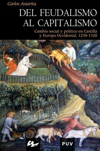 Del feudalismo al capitalismo: Cambio social y política en Castilla y Europa Occidental, 1250-1520 (Història) por Carlos Astarita