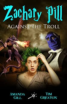 Zachary Pill, Against the Troll (Zachary Pill Series - book 3 in the epic wizard dragon fantasy) by [Gill, Amanda, Greaton, Tim]