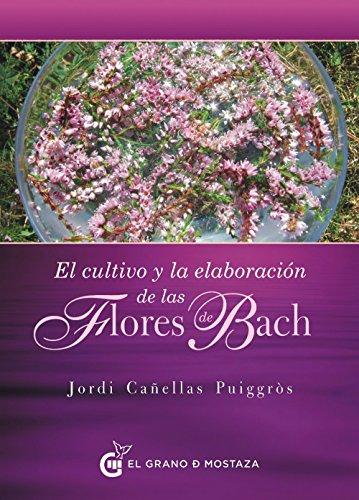 El Cultivo Y La Elaboración De Las Flores De Bach por Jordi Cañellas Puiggròs